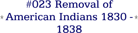 #023 Removal of American Indians 1830 - 1838