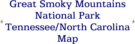 Great Smoky Mountains National Park Tennessee/North Carolina Map