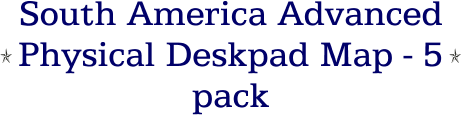 South America Advanced Physical Deskpad Map - 5 pack